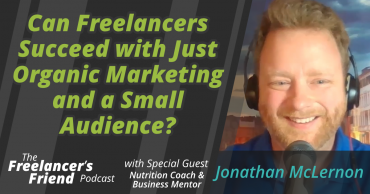 Can Freelancers Succeed With Just Organic Marketing and a Small Audience?